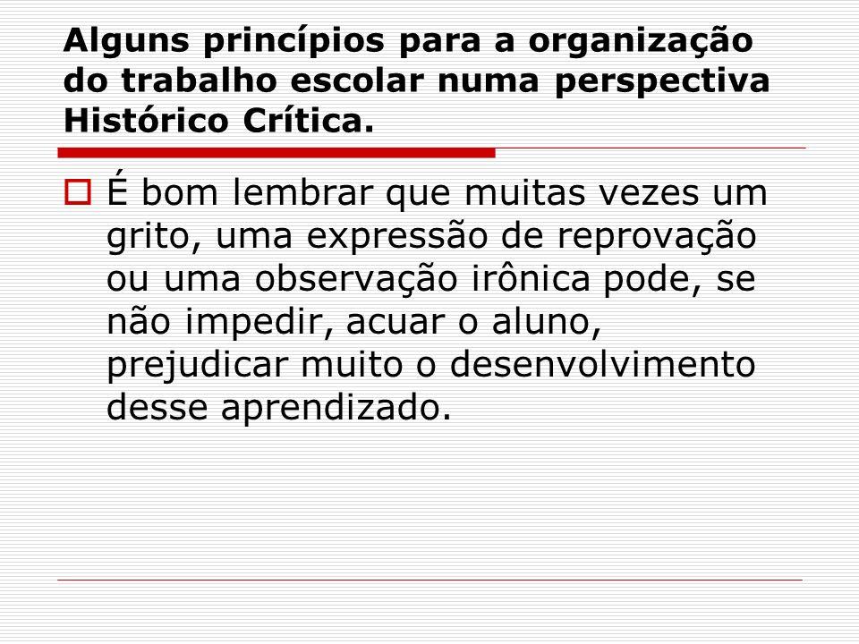 Alguns princípios para a organização do trabalho escolar numa perspectiva Histórico Crítica. É bom lembrar que muitas vezes um grito, uma expressão de