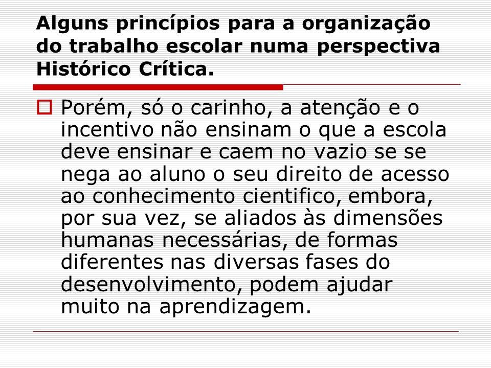 Alguns princípios para a organização do trabalho escolar numa perspectiva Histórico Crítica. Porém, só o carinho, a atenção e o incentivo não ensinam