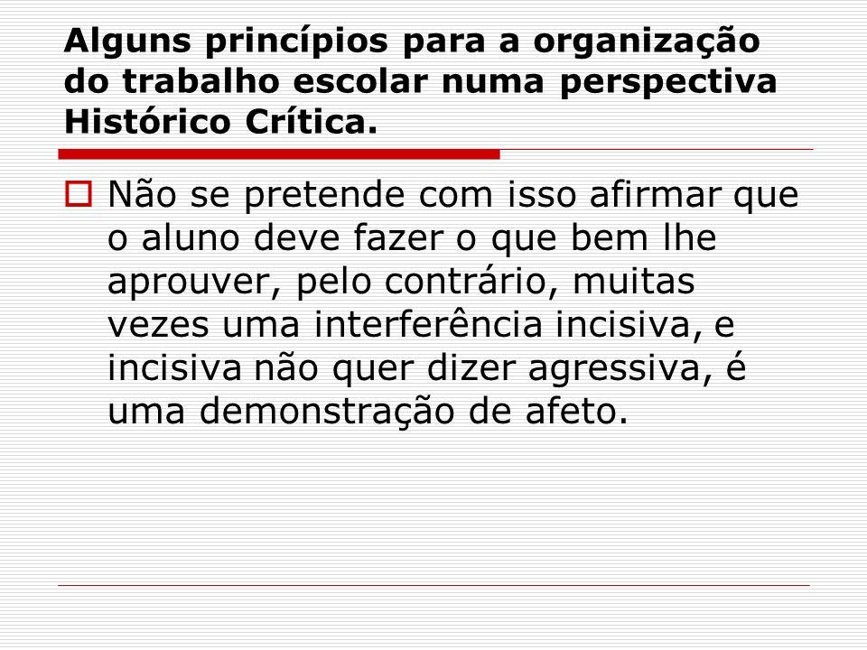 Alguns princípios para a organização do trabalho escolar numa perspectiva Histórico Crítica. Não se pretende com isso afirmar que o aluno deve fazer o