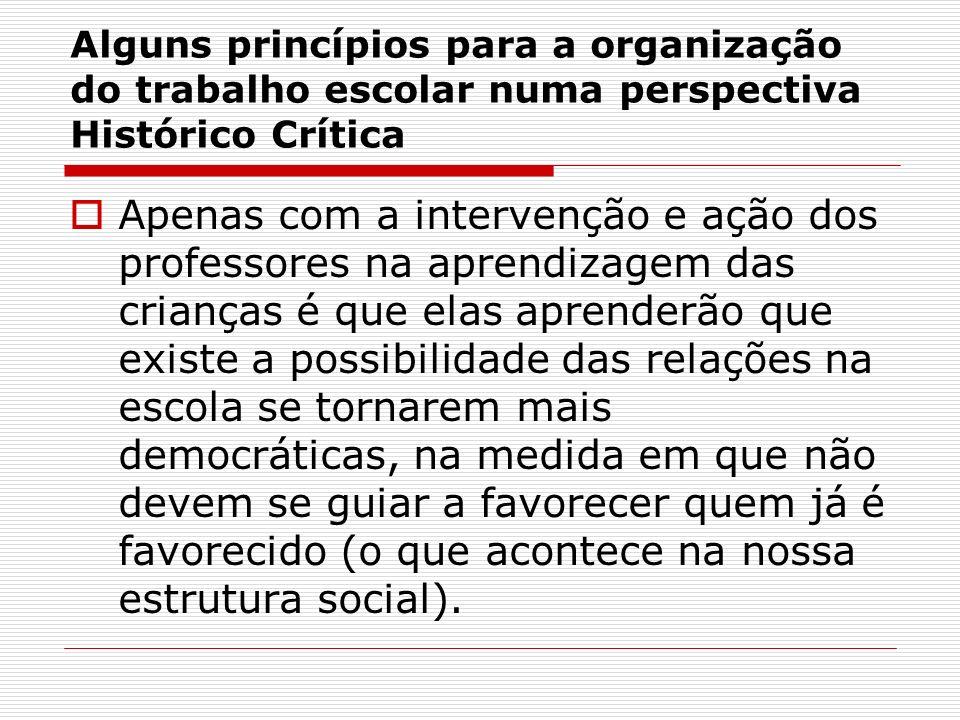 Alguns princípios para a organização do trabalho escolar numa perspectiva Histórico Crítica Apenas com a intervenção e ação dos professores na aprendi