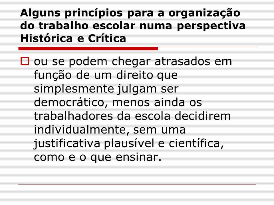 Alguns princípios para a organização do trabalho escolar numa perspectiva Histórica e Crítica ou se podem chegar atrasados em função de um direito que