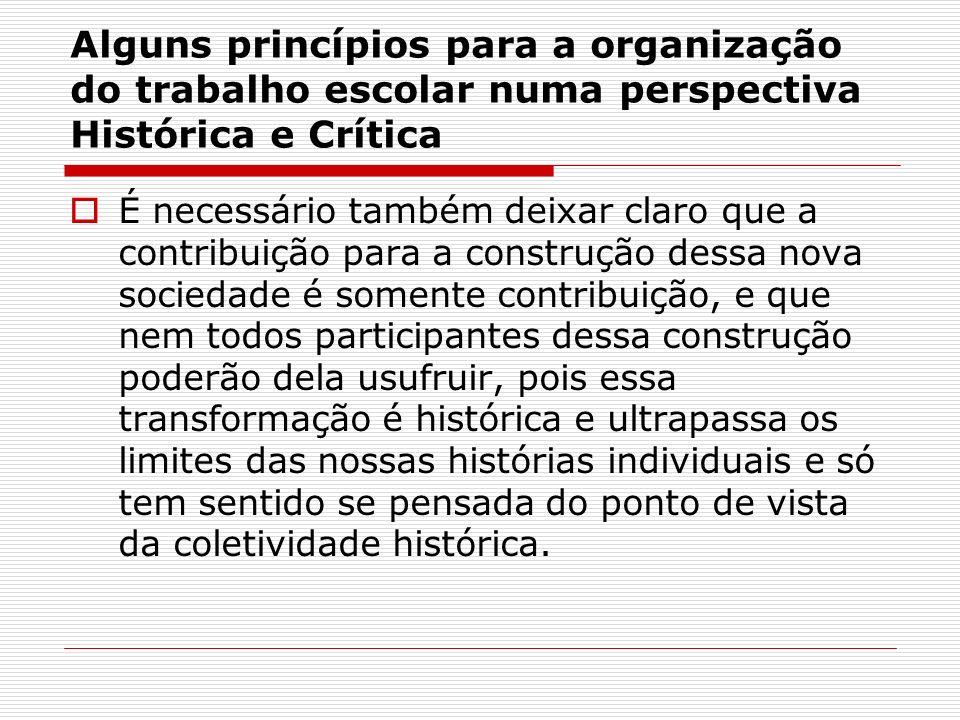Alguns princípios para a organização do trabalho escolar numa perspectiva Histórica e Crítica É necessário também deixar claro que a contribuição para