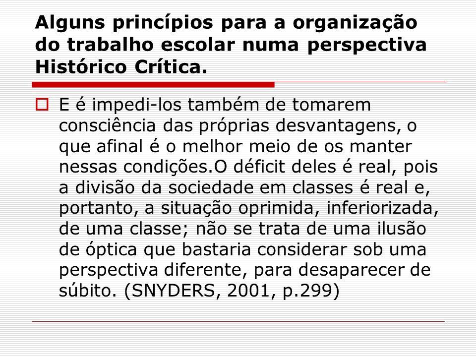 Alguns princípios para a organização do trabalho escolar numa perspectiva Histórico Crítica. E é impedi-los também de tomarem consciência das próprias
