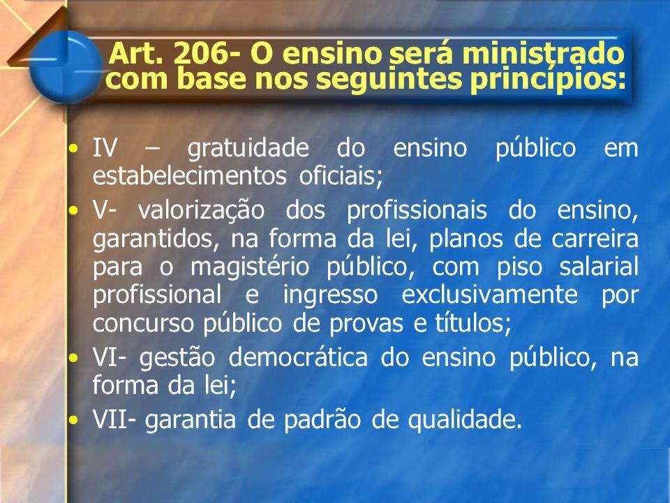 IV – gratuidade do ensino público em estabelecimentos oficiais; V- valorização dos profissionais do ensino, garantidos, na forma da lei, planos de car