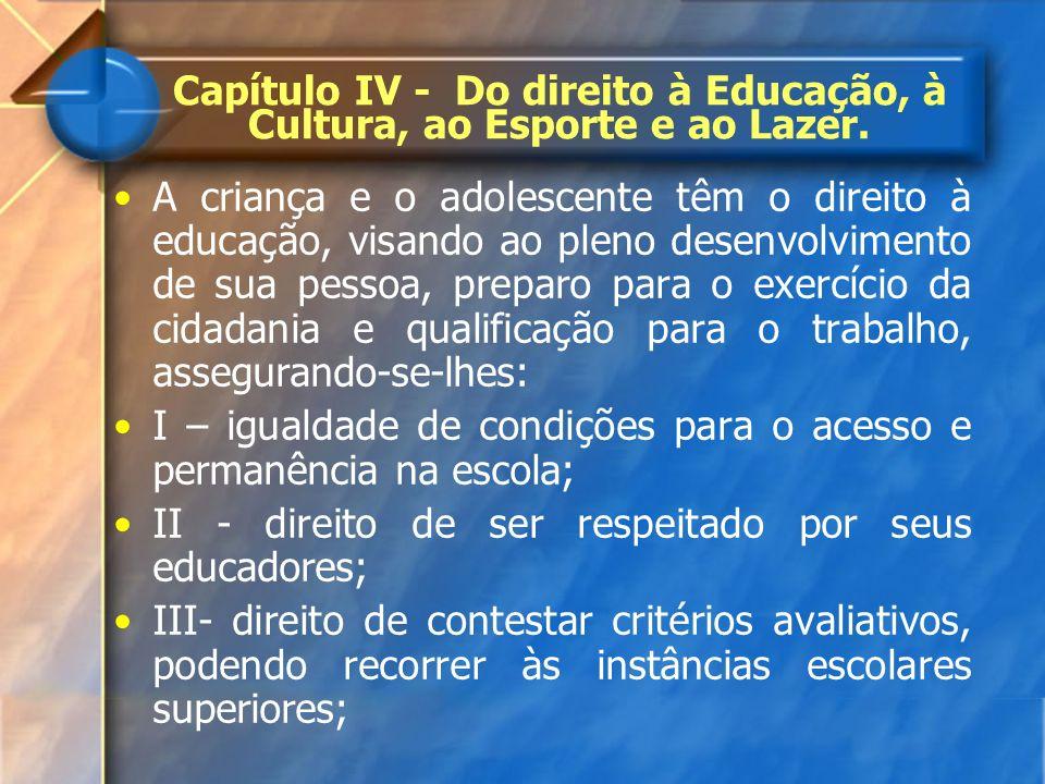 Capítulo IV - Do direito à Educação, à Cultura, ao Esporte e ao Lazer. A criança e o adolescente têm o direito à educação, visando ao pleno desenvolvi