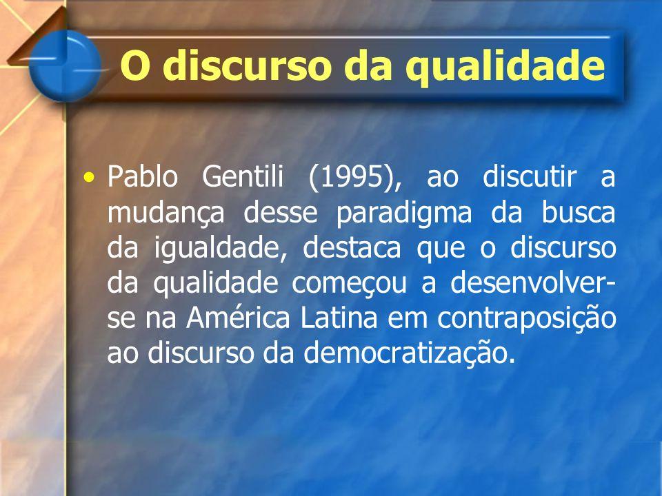 O discurso da qualidade Pablo Gentili (1995), ao discutir a mudança desse paradigma da busca da igualdade, destaca que o discurso da qualidade começou