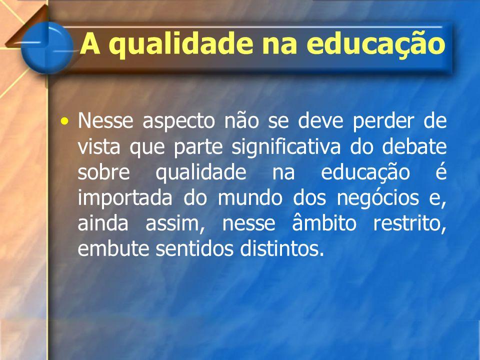Nesse aspecto não se deve perder de vista que parte significativa do debate sobre qualidade na educação é importada do mundo dos negócios e, ainda ass