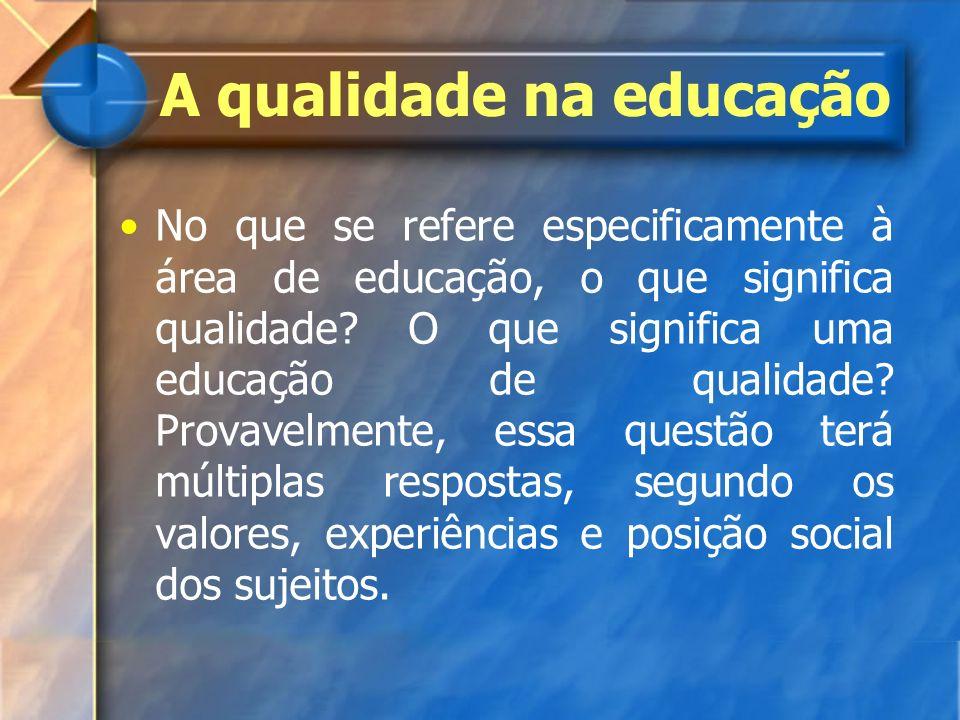 No que se refere especificamente à área de educação, o que significa qualidade? O que significa uma educação de qualidade? Provavelmente, essa questão
