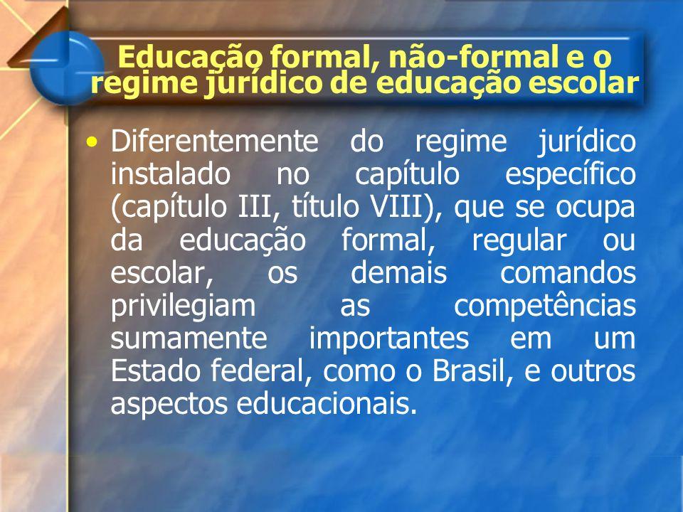 Educação formal, não-formal e o regime jurídico de educação escolar Diferentemente do regime jurídico instalado no capítulo específico (capítulo III,