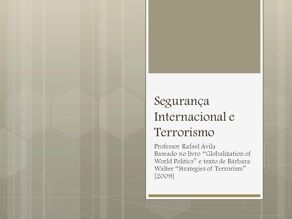 Segurança Internacional e Terrorismo Professor Rafael Ávila Baseado no livro Globalization of World Politics e texto de Bárbara Walter Strategies of Terrorism [2009]
