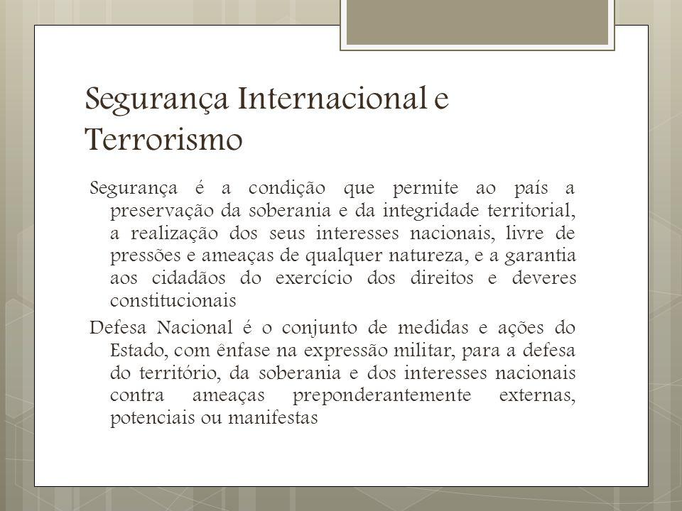 Segurança Internacional e Terrorismo Desafios à Segurança Internacional: 1) conflitos de caráter étnico e religioso, 2) a exacerbação de nacionalismos e a fragmentação de Estados, 3) o terrorismo, 4) Armas de Destruição em Massa, 5) a marginalização econômica de alguns países em virtude da globalização