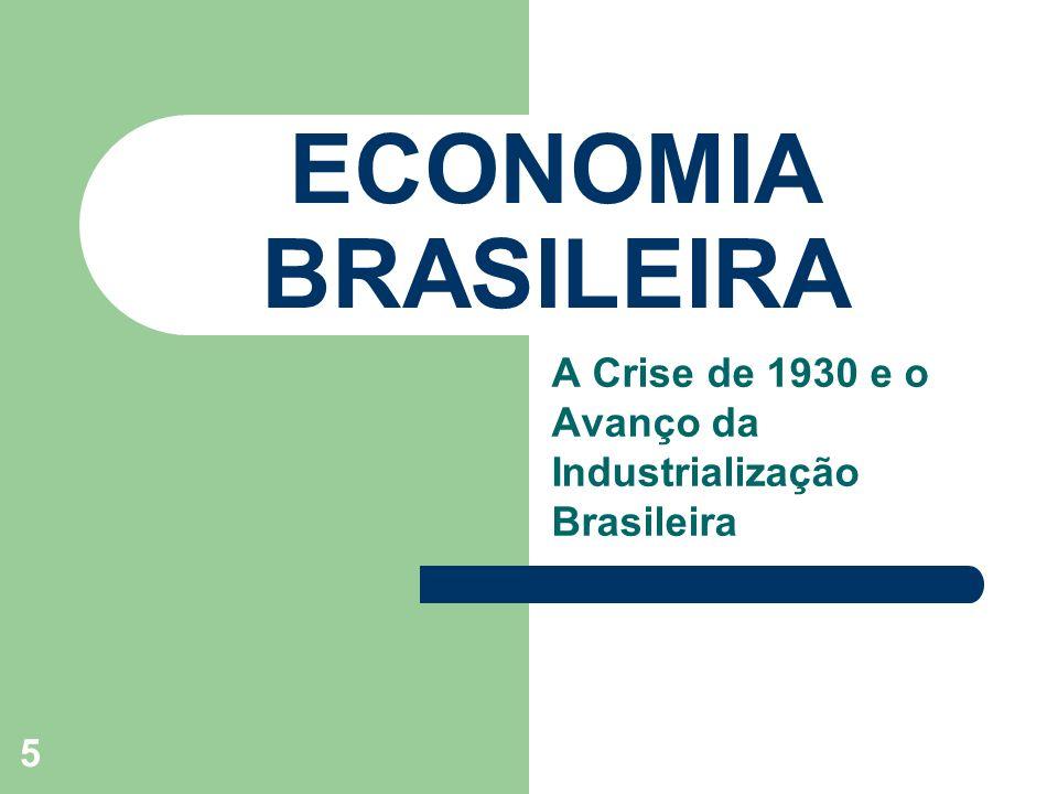 5 ECONOMIA BRASILEIRA A Crise de 1930 e o Avanço da Industrialização Brasileira