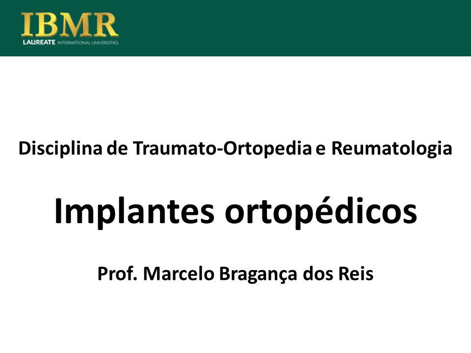Disciplina de Traumato-Ortopedia e Reumatologia Implantes ortopédicos Prof. Marcelo Bragança dos Reis