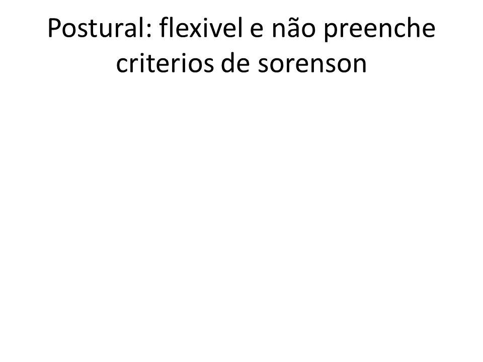 Postural: flexivel e não preenche criterios de sorenson