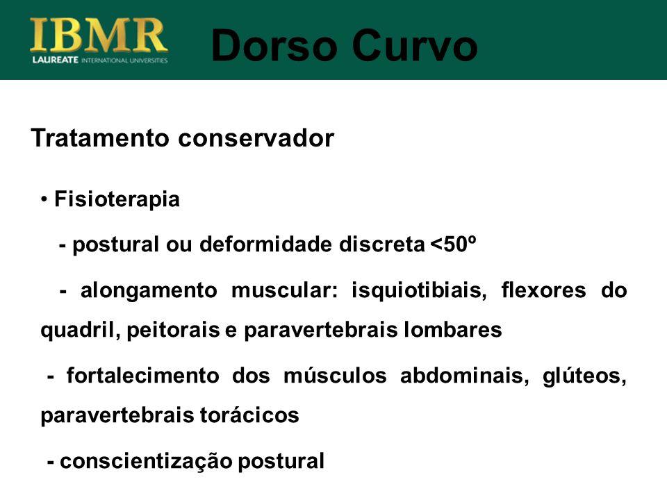 Tratamento conservador Dorso Curvo Fisioterapia - postural ou deformidade discreta <50º - alongamento muscular: isquiotibiais, flexores do quadril, pe