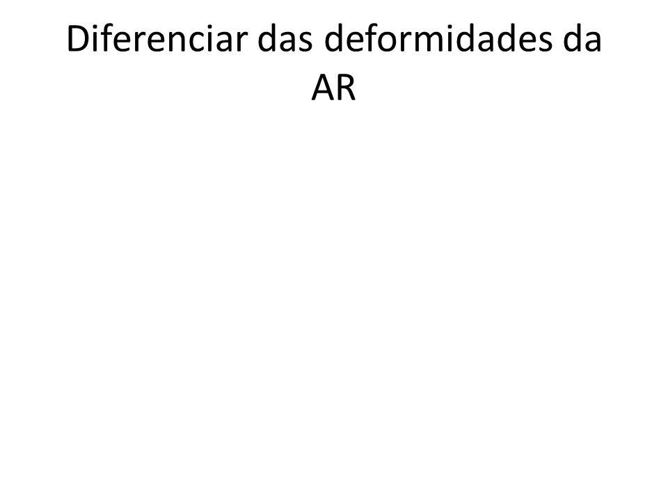 Diferenciar das deformidades da AR