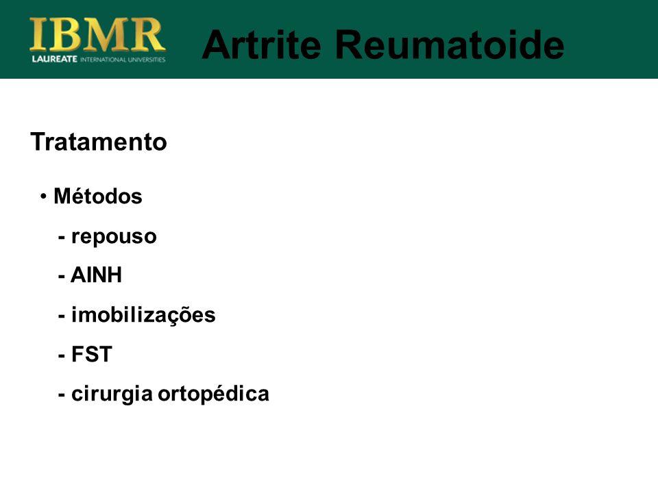 Tratamento Métodos - repouso - AINH - imobilizações - FST - cirurgia ortopédica Artrite Reumatoide