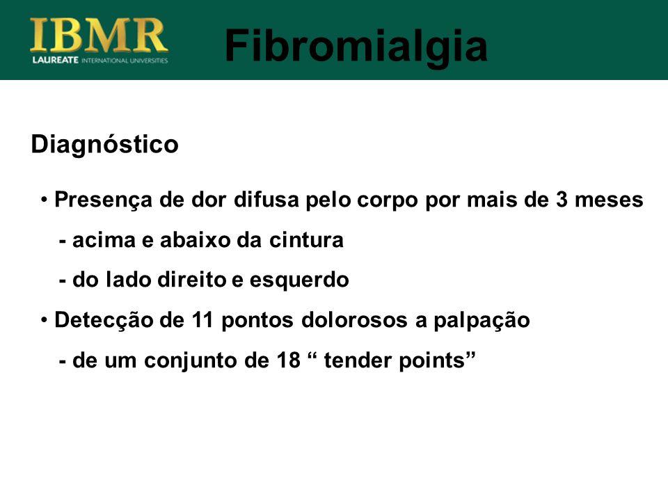 Diagnóstico Fibromialgia Presença de dor difusa pelo corpo por mais de 3 meses - acima e abaixo da cintura - do lado direito e esquerdo Detecção de 11