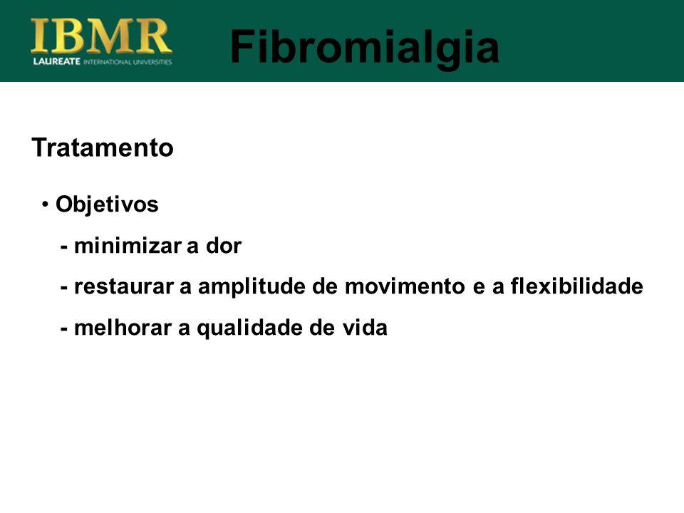 Tratamento Fibromialgia Objetivos - minimizar a dor - restaurar a amplitude de movimento e a flexibilidade - melhorar a qualidade de vida