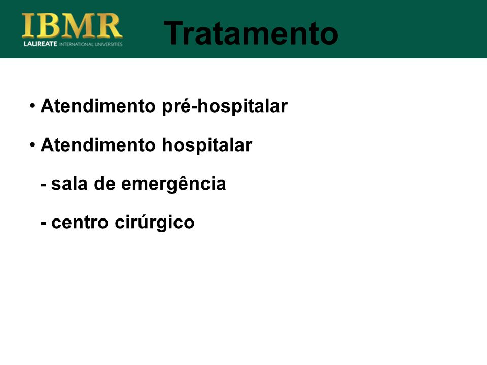 Tratamento Atendimento pré-hospitalar Atendimento hospitalar - sala de emergência - centro cirúrgico