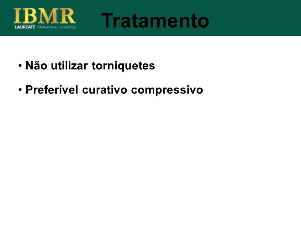 Tratamento Não utilizar torniquetes Preferível curativo compressivo