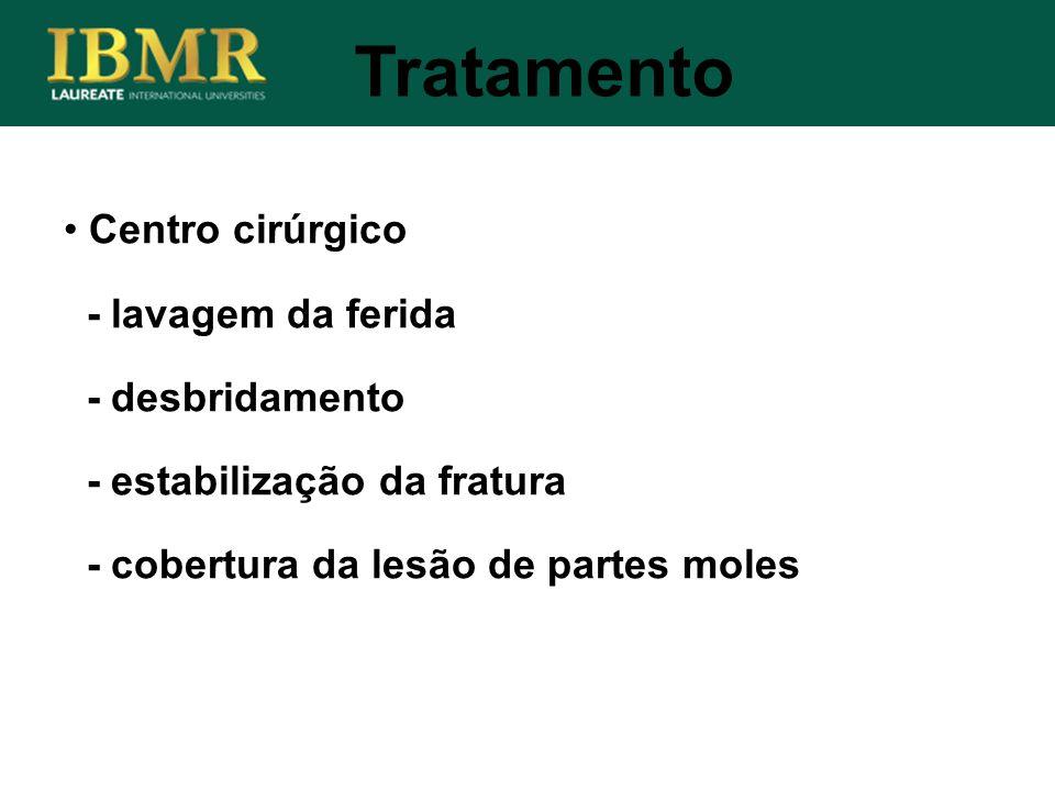 Tratamento Centro cirúrgico - lavagem da ferida - desbridamento - estabilização da fratura - cobertura da lesão de partes moles
