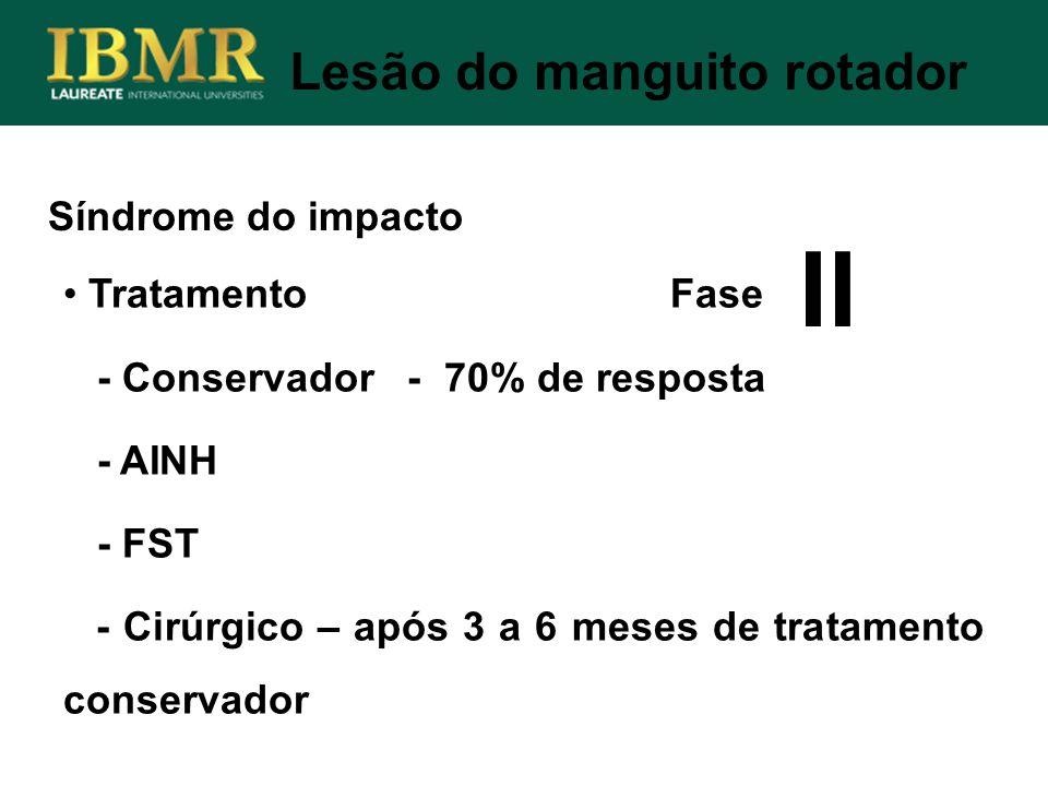 Síndrome do impacto Lesão do manguito rotador Tratamento Fase - Conservador - 70% de resposta - AINH - FST - Cirúrgico – após 3 a 6 meses de tratament