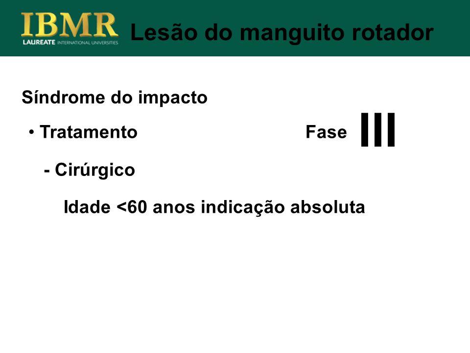 Síndrome do impacto Lesão do manguito rotador Tratamento Fase - Cirúrgico Idade <60 anos indicação absoluta III