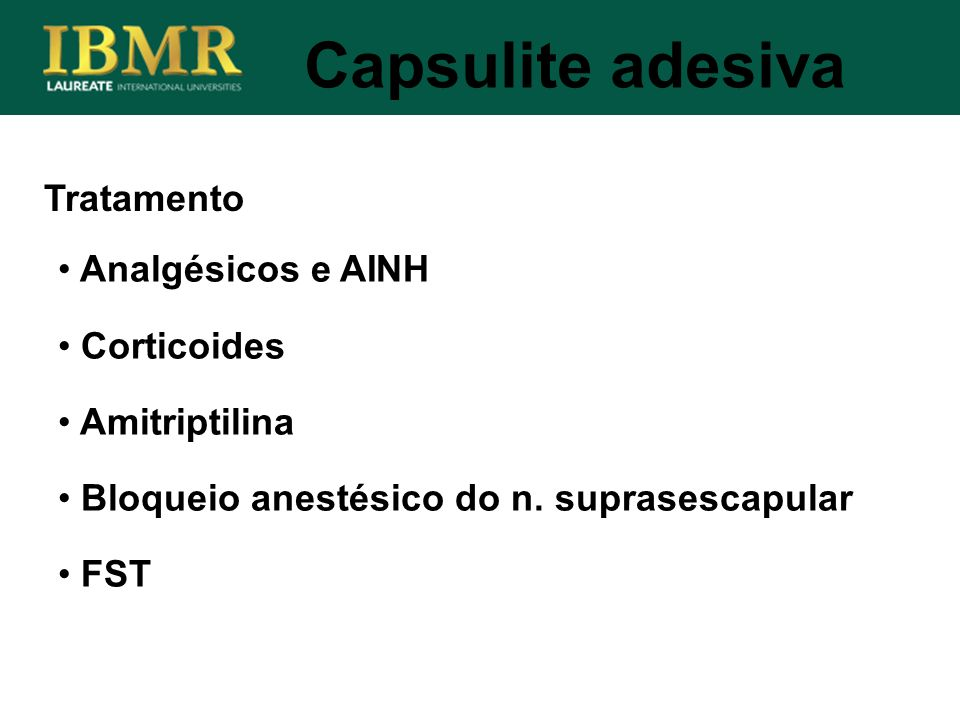 Tratamento Capsulite adesiva Analgésicos e AINH Corticoides Amitriptilina Bloqueio anestésico do n. suprasescapular FST
