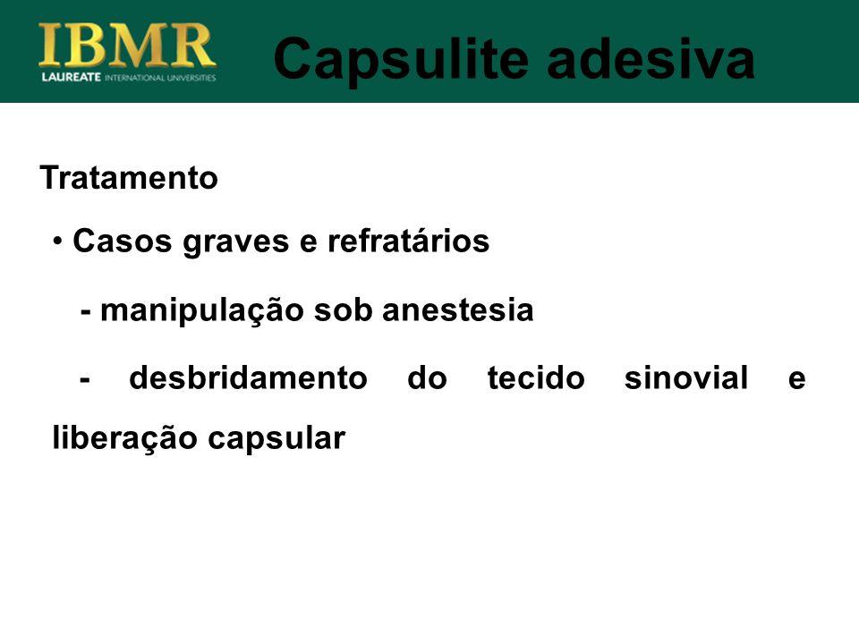Tratamento Capsulite adesiva Casos graves e refratários - manipulação sob anestesia - desbridamento do tecido sinovial e liberação capsular