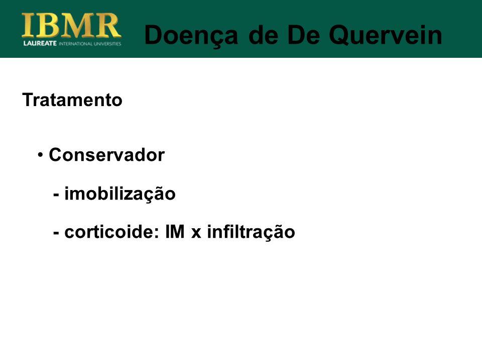 Tratamento Doença de De Quervein Conservador - imobilização - corticoide: IM x infiltração