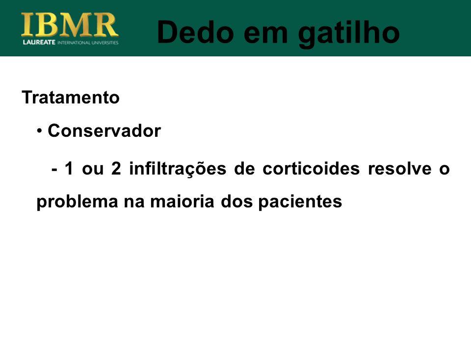 Tratamento Dedo em gatilho Conservador - 1 ou 2 infiltrações de corticoides resolve o problema na maioria dos pacientes