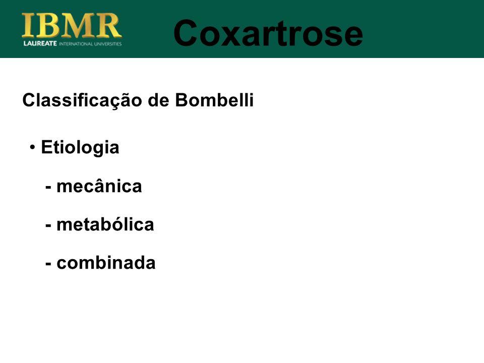 Classificação de Bombelli Coxartrose Etiologia - mecânica - metabólica - combinada