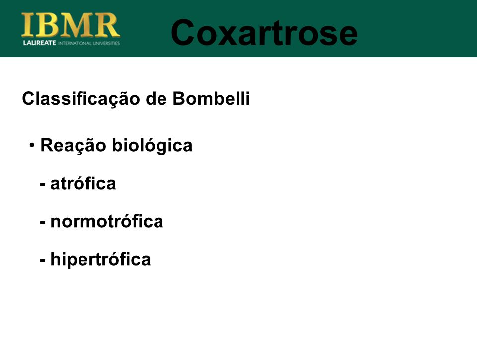 Classificação de Bombelli Coxartrose Reação biológica - atrófica - normotrófica - hipertrófica