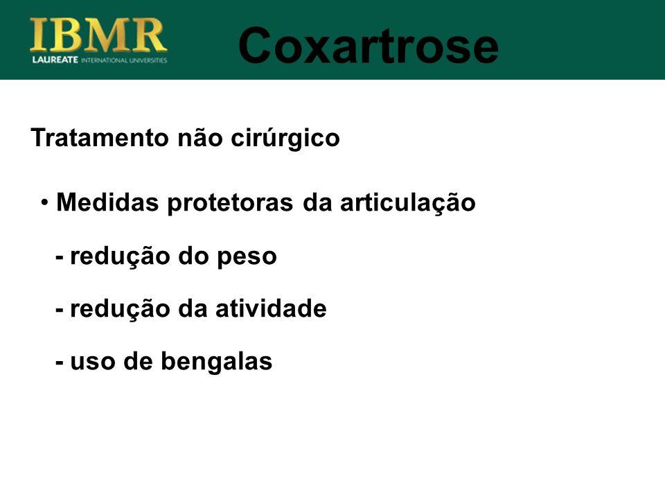 Tratamento não cirúrgico Coxartrose Medidas protetoras da articulação - redução do peso - redução da atividade - uso de bengalas