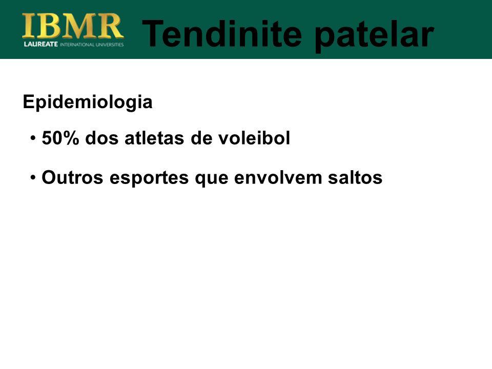 Epidemiologia Tendinite patelar 50% dos atletas de voleibol Outros esportes que envolvem saltos