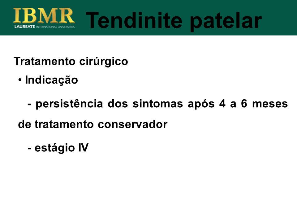 Tratamento cirúrgico Tendinite patelar Indicação - persistência dos sintomas após 4 a 6 meses de tratamento conservador - estágio IV