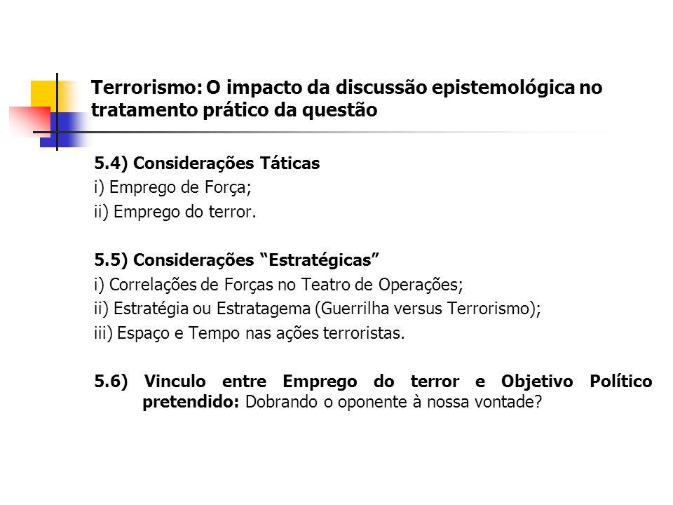 Terrorismo: O impacto da discussão epistemológica no tratamento prático da questão 5.4) Considerações Táticas i) Emprego de Força; ii) Emprego do terror.