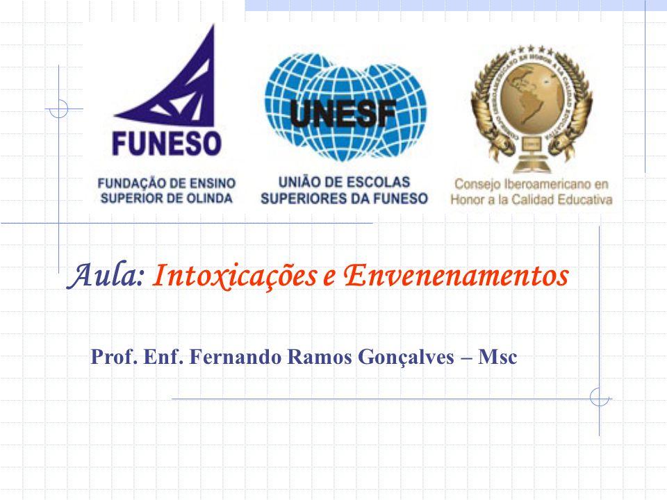 Aula: Intoxicações e Envenenamentos Prof. Enf. Fernando Ramos Gonçalves – Msc