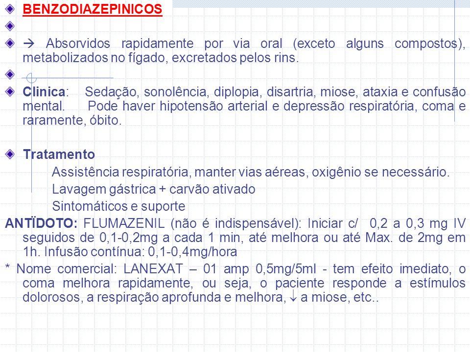 BENZODIAZEPINICOS Absorvidos rapidamente por via oral (exceto alguns compostos), metabolizados no fígado, excretados pelos rins.