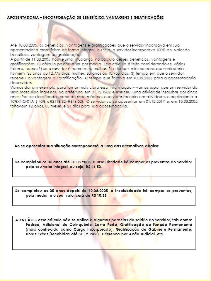 APOSENTADORIA – INCORPORAÇÃO DE BENEFÍCIOS, VANTAGENS E GRATIFICAÇÕES Até 10.08.2005, os benefícios, vantagens e gratificações que o servidor incorpav