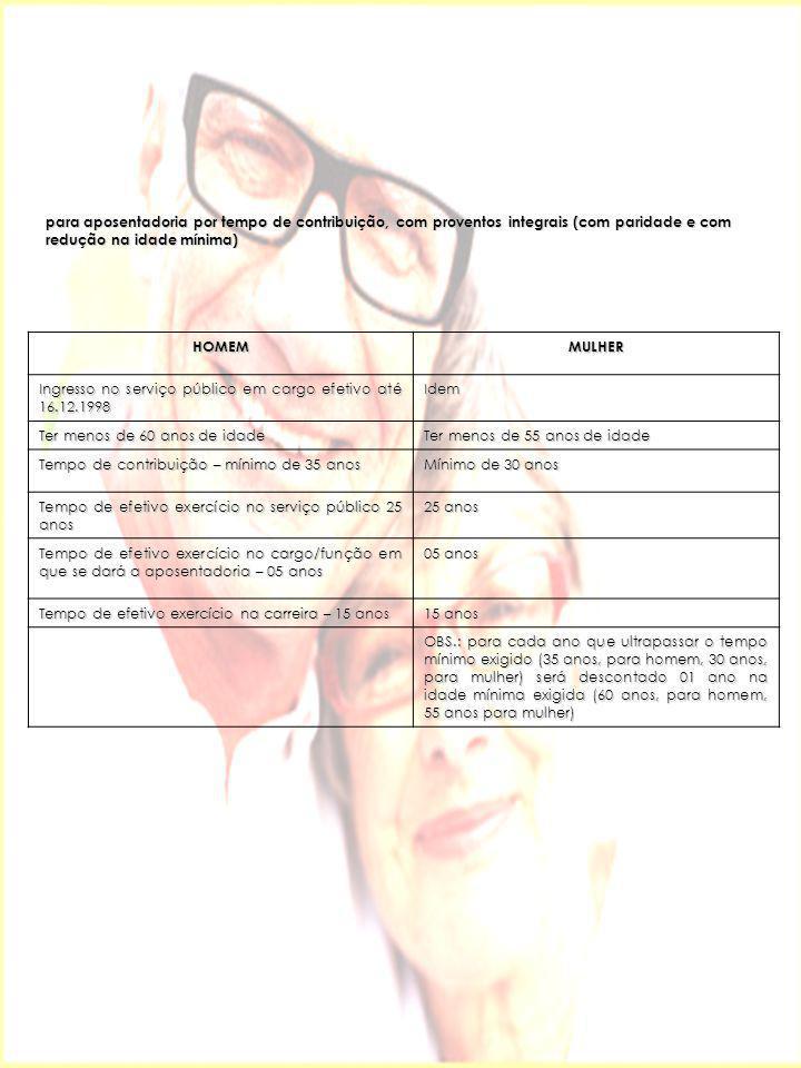 para aposentadoria por tempo de contribuição, com proventos integrais (com paridade e com redução na idade mínima) HOMEMMULHER Ingresso no serviço púb