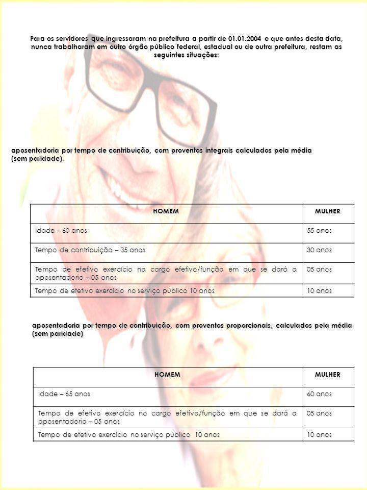 aposentadoria compulsória, com proventos proporcionais, calculados pela média (sem paridade ) HOMEMMULHER 70 anos OBS.:proventos proporcionais ao tempo de contribuição, calculados pela média.