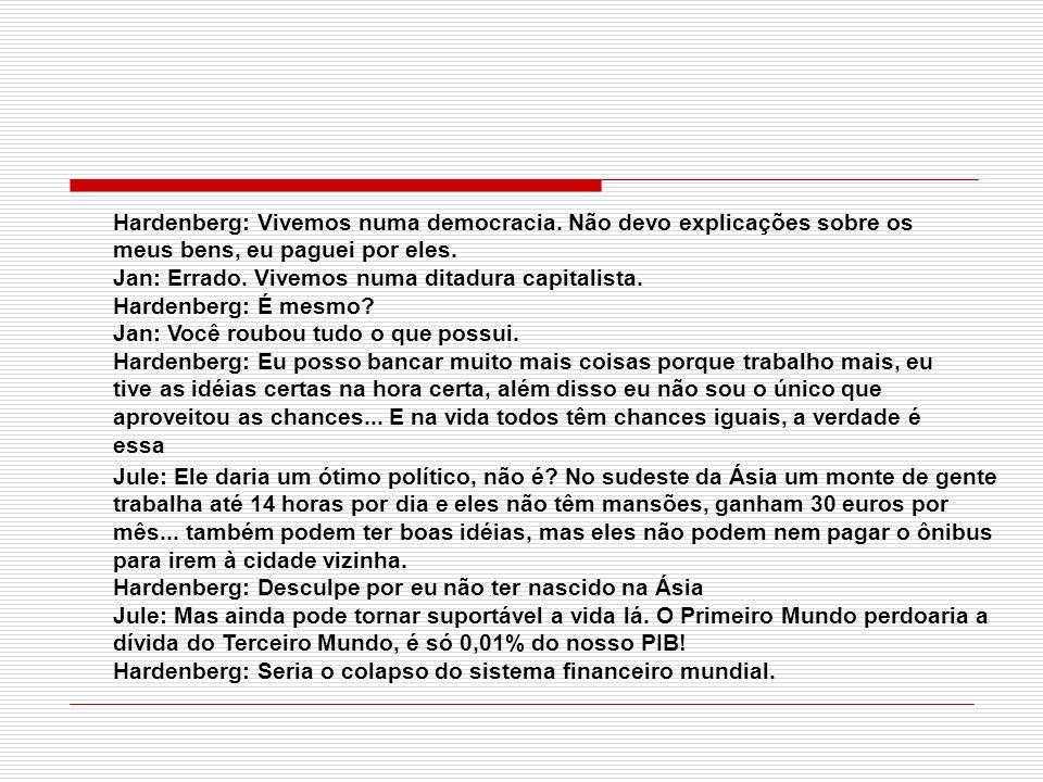 Hardenberg: Vivemos numa democracia. Não devo explicações sobre os meus bens, eu paguei por eles. Jan: Errado. Vivemos numa ditadura capitalista. Hard