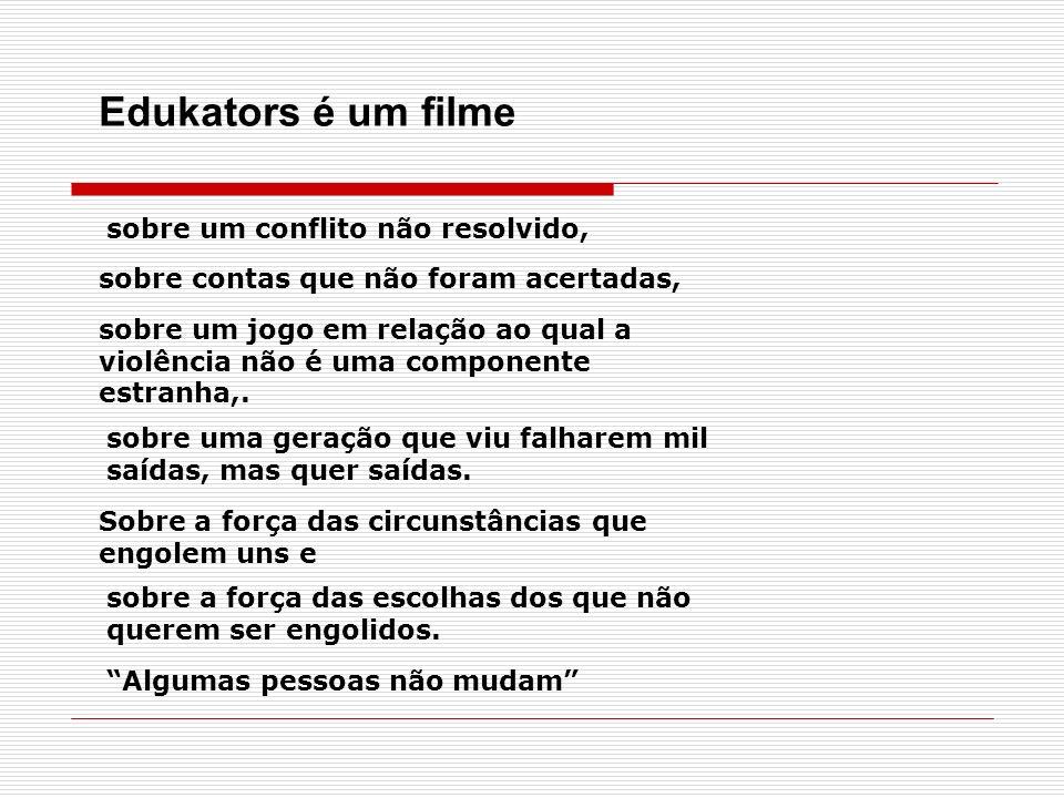 Edukators é um filme sobre um conflito não resolvido, sobre contas que não foram acertadas, sobre um jogo em relação ao qual a violência não é uma com