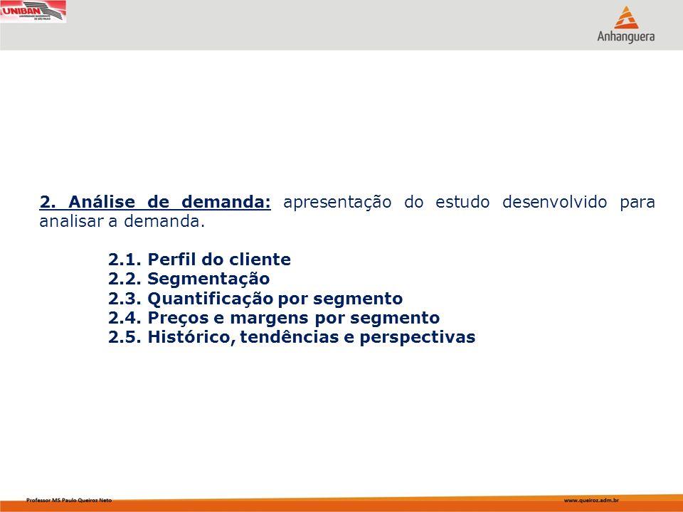 2. Análise de demanda: apresentação do estudo desenvolvido para analisar a demanda. 2.1. Perfil do cliente 2.2. Segmentação 2.3. Quantificação por seg