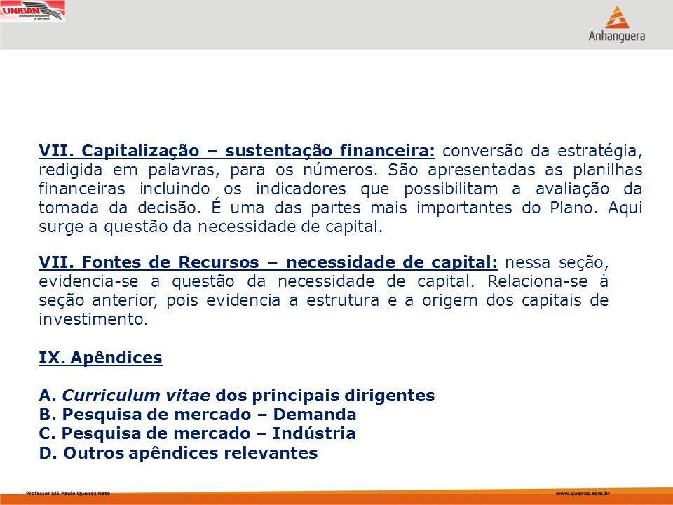 VII. Capitalização – sustentação financeira: conversão da estratégia, redigida em palavras, para os números. São apresentadas as planilhas financeiras