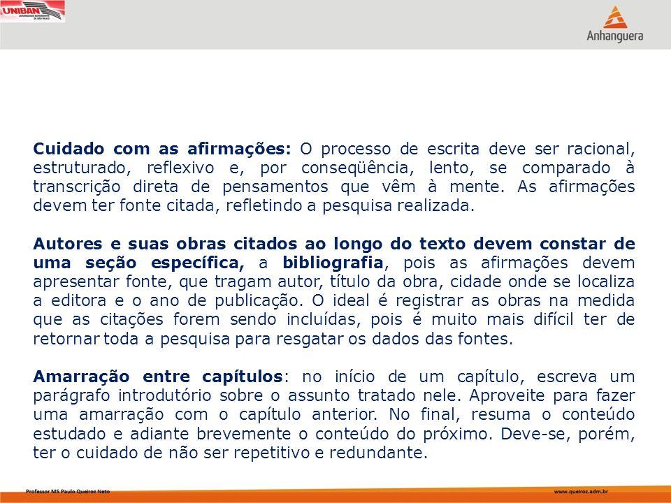 Cuidado com as afirmações: O processo de escrita deve ser racional, estruturado, reflexivo e, por conseqüência, lento, se comparado à transcrição dire