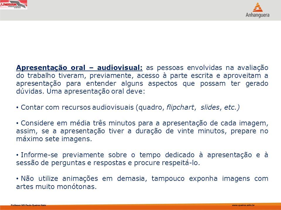 Apresentação oral – audiovisual: as pessoas envolvidas na avaliação do trabalho tiveram, previamente, acesso à parte escrita e aproveitam a apresentaç