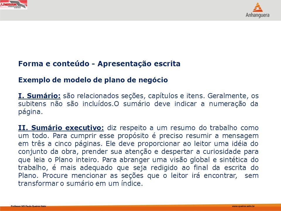 Forma e conteúdo - Apresentação escrita Exemplo de modelo de plano de negócio I. Sumário: são relacionados seções, capítulos e itens. Geralmente, os s